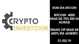 BOM DIA BITCOIN 21/02/2019 Bitcoin 4000 MAIS DE 70% EM 24 HORAS, SINAIS VIP MAIS DE 600%  EM JANEIRO