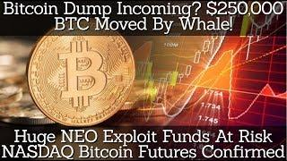 Bitcoin Dump Incoming? $250 Mil BTC Moved By Whale! Huge NEO Exploit Funds At Risk. NASDAQ Futures