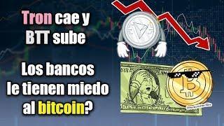 los bancos le tienen miedo al bitcoin?, Tron cae, BitTorrent sube, noticias y mas