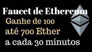 Faucet de Ethereum Ganhe de 100 até 700 Ether a cada 30 Minutos