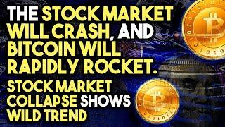 The STOCK MARKET WILL CRASH, And BITCOIN WILL RAPIDLY ROCKET. STOCK MARKET COLLAPSE Shows WILD TREND