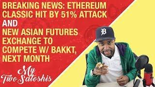 BREAKING NEWS: Ethereum Classic Hit By 51% Attack + New Asian Futures Exchange to Compete w/ Bakkt