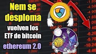 NEM se desploma, vuelven los ETF de bitcoin, Ethereum 2.0, BitTorrent en binance
