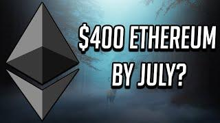 $400 Ethereum By July?