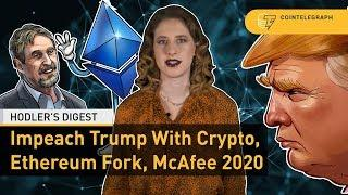 Impeach Trump With Crypto, Ethereum Fork, McAfee 2020 | Hodler's Digest