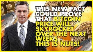 THIS NEW FACT Could PROVE That BITCOIN PRICE Will SKYROCKET OVER The NEXT WEEKS - THIS IS NUTS!