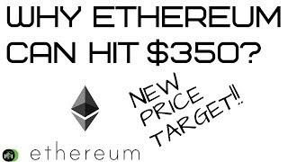 WHY ETHEREUM (ETH) CAN HIT $350? (NEW PRICE TARGET)
