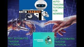 BOT AUTO TRADING TUTORIALS FOR BOT TRADING NEWBIES