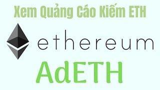 Xem Quảng Cáo Kiếm Ethereum (ETH) Miễn Phí Mới Nhất Với Web AdETH