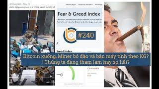 # 240 - Bitcoin xuống, Miner bỏ đào và bán máy tính theo KG? | Chúng ta đang tham lam hay sợ hãi?