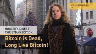 Bitcoin is Dead, Long Live Bitcoin! | Hodler's Digest Christmas Edition