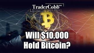 Will $10,000 Hold Bitcoin?