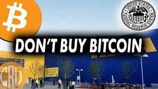 Don't Buy Bitcoin... | IKEA + Ethereum and US Fed Reserve Crypto?