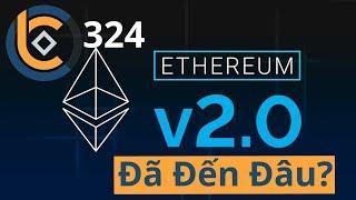 #324 - Ethereum 2.0 Đã Đến Đâu?  | Cryptocurrency | Tiền Kỹ Thuật Số | Tài Chính