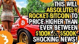 This WILL ABSOLUTELY ROCKET BITCOIN To PRICE HIGHER Than EVER Between $100K & $500K. SHOCKING NEWS!