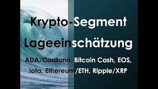 Kryptosegment - Lageeinschätzung zu ADA/Cardano, Bitcoin Cash, EOS, Iota, Ethereum/ETH, Ripple/XRP