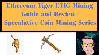 Ethereum Tiger ETIG Mining Guide and Review - Speculative Coin Mining Series