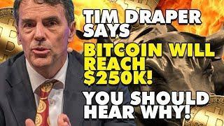 TIM DRAPER SAYS BITCOIN WILL REACH $250K! You Should Hear Why!