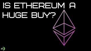 IS ETHEREUM A HUGE BUY?