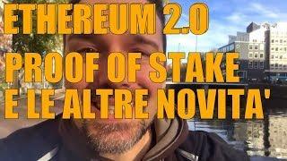 Ethereum 2.0: Il Futuro di ETH, il Proof of Stake e le Principali Novità !