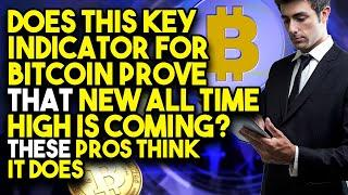 DOES THIS KEY INDICATOR FOR BITCOIN PROVE That NEW ALL TIME HIGH IS COMING? These PROS THINK IT DOES