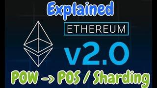 Explaining Ethereum 2.0 -What's to come - POW to POS - Sharding