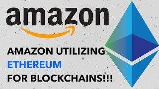 AMAZON UTILIZING ETHEREUM FOR BUILDING BLOCKCHAINS!!!