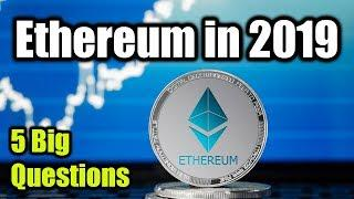 5 Big Questions for Ethereum in 2019 - Bitcoin and Cryptocurrency News Today