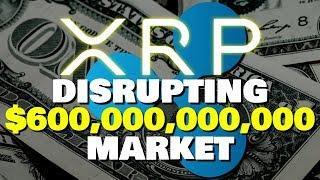Ripple XRP | XRP Disrupting $600,000,000,000 Remittance Market