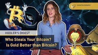 Who Steals Your Bitcoin? | Is Gold Better Than Bitcoin? | Hodler's Digest