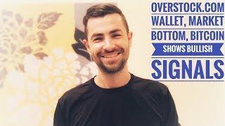 Overstock.com Wallet // Market Bottom // Bitcoin Show Bullish Signals
