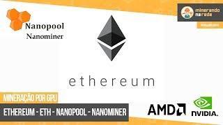 COMO MINERAR ETHEREUM (ETH) PELA GPU NA POOL NANOPOOL - SOFTWARE NANOMINER