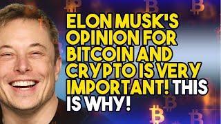 ELON MUSK'S OPINION FOR BITCOIN AND CRYPTO IS VERY IMPORTANT! This is Why!