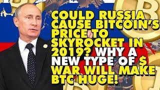 COULD RUSSIA CAUSE BITCOIN'S PRICE TO SKYROCKET IN 2019? WHY A NEW TYPE OF $ WAR Will Make BTC HUGE!
