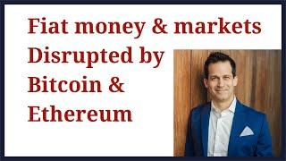 Fiat Money & Markets Disrupted by Bitcoin, Ethereum, and decentralized finance with cryptocurrency.