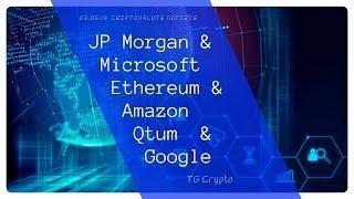 Blockchain Boom JPMorgan con Microsoft, Ethereum con Amazon e Qtum con Google | Tg Crypto