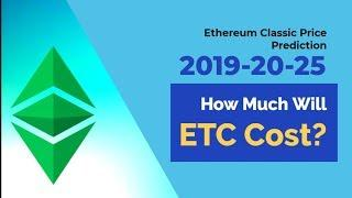 Ethereum Classic Price Prediction 2019-20-25 — How Much Will ETC Cost?