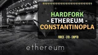 Hardfork Ethereum! Todo lo que necesitas saber. (Constantinopla)