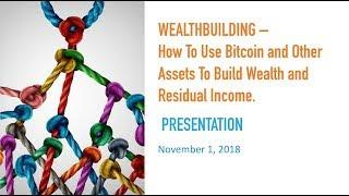 WEALTHBUILDING –  How To Use Bitcoin and Other Assets To Build Wealth and Residual Income.