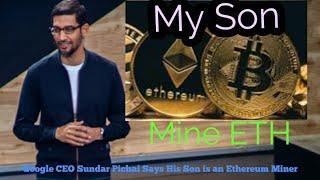Google CEO Sundar Pichai Says His Son is an Ethereum Miner
