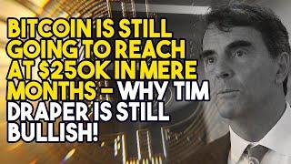 BITCOIN Is STILL GOING TO Reach AT $250K In MERE MONTHS - Why TIM DRAPER is STILL BULLISH!