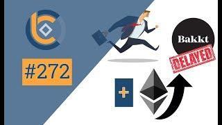 # 272 - Bakkt bị trì hoãn | Ethereum tăng | Sự kiện Proof of Keys