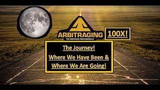 Arbitraging Journey Where We Have Been & Where We Are Going! 100X Gains!