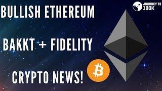 Bullish ETHEREUM, Bitcoin, Bakkt + Fidelity - CRYPTO NEWS