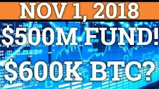 $500MILLION BITCOIN FUND! $600,000 PRICE PREDICTION? RIPPLE XRP NEW OFFICE! CRYPTOCURRENCY NEWS 2018