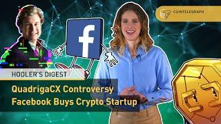 QuadrigaCX Drama, Kraken CEO on Mt.Gox Sell-Off, Facebook Buys Crypto Startup | Hodler's Digest