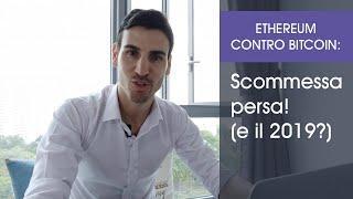 Ethereum contro Bitcoin: Scommessa persa! (e il 2019?)