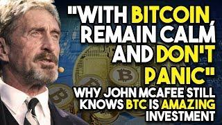 """""""With BITCOIN, Remain Calm And DON'T PANIC""""   Why John McAfee Still Knows BTC Is AMAZING Investment"""