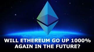 WILL ETHEREUM GO UP 1000% AGAIN IN THE FUTURE?
