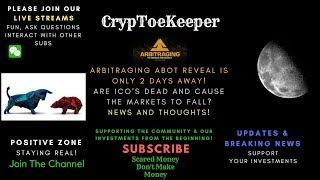 ARBITRAGING ABOT REVEAL-TWO DAYS AWAY! ARE ICO'S DEAD AND CAUSE THE RECENT MARKET DROP? NEWS & MORE